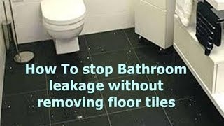 How To stop Bathroom leakage without removing floor tiles- how to waterproof a bathroom floor