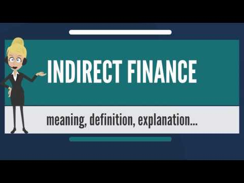 What is INDIRECT FINANCE? What does INDIRECT FINANCE mean? INDIRECT FINANCE meaning & explanation