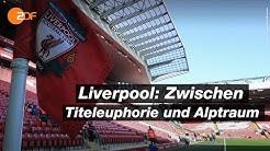 FC Liverpool: Eine Stadt bangt um ihre Meisterschaft - die Doku | SPORTreportage – ZDF