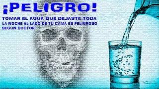 peligro tomar el agua que dejaste toda la noche al lado de tu cama es peligroso segn doctor