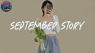 September story 💐 chill music you can vibe to