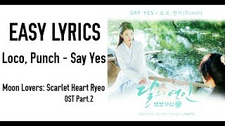 LOCO, PUNCH - SAY YES [OST Moon Lovers Scarlet Heart Ryeo Part.2] EASY LYRICS