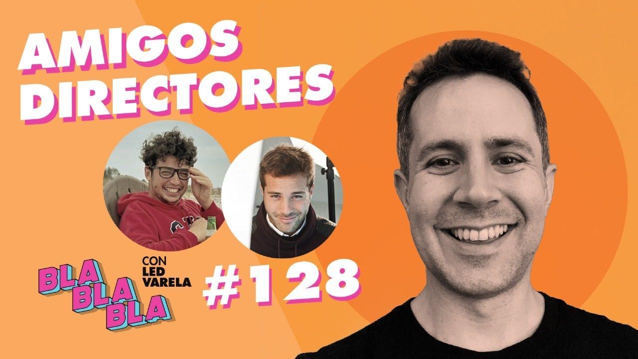 BLA BLA BLA #128 | Amigos directores