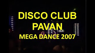 DISCO CLUB PAVAN 2007 - MEGA DANCE 2007