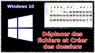Tuto Windows 10 - Déplacer des fichier et créer des dossiers