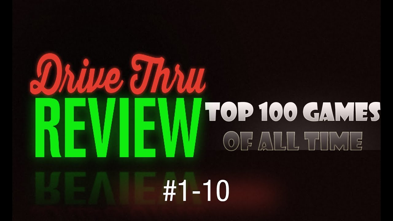 Drive Thru Review - Top 100 Games of All Time #1-10
