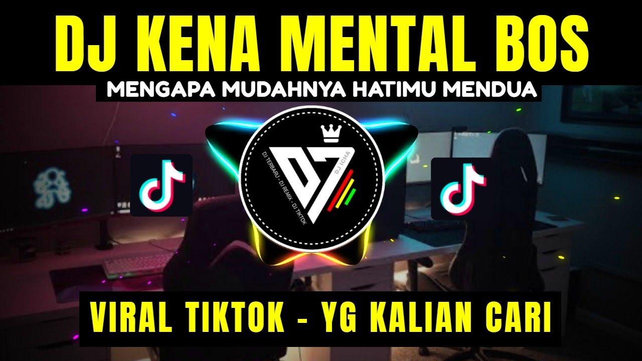 DJ KENA MENTAL BOS x MENGAPA MUDAHNYA HATIMU MENDUA REMIX TIK TOK VIRAL 2021
