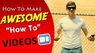"How To Make A Video - Making Effective ""How To"" YouTube Videos (Tutorial)"