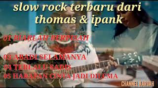 Download lagu SLOW ROCK TERBARU DARI THOMAS ARYA & IPANK (lirik)