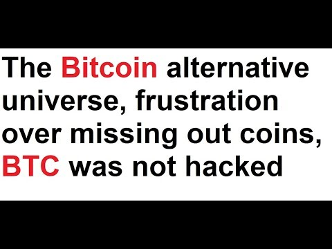 The Bitcoin alternative universe, frustration over missing out coins, BTC was not hacked again