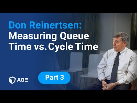 3. Don Reinertsen: Measuring Queue Time vs. Cycle Time