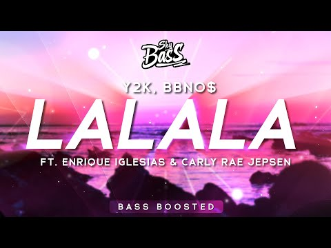 Bbno$, Y2K ‒ Lalala 🔊 [Bass Boosted] (Remix) Ft. Enrique Iglesias & Carly Rae Jepsen
