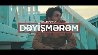 Ayaz Babayev - Dəyişmərəm (Official Music Video)