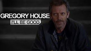 Gregory House | I'll Be Good