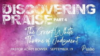 September 19th, 2021 | Discovering Praise - Part 4 - The White Throne of Judgment
