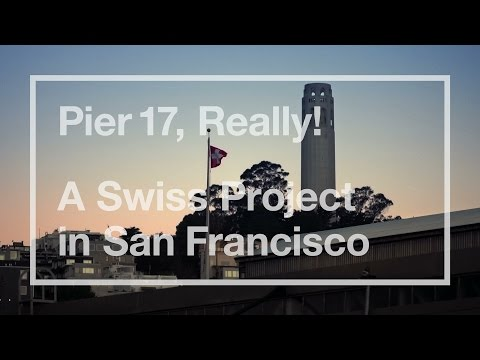 Pier 17, Really! A Swiss Project in San Francisco