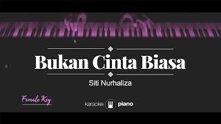 Bukan Cinta Biasa (FEMALE KEY) Siti Nurhaliza (KARAOKE PIANO)