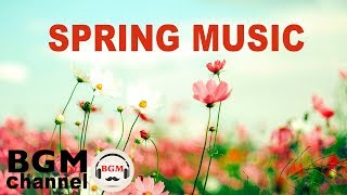 Spring Music - Relaxing Piano & Guitar Music - Chill Out Music For Work, Study, Sleep