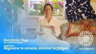 1 • Kundalini Yoga : Méditation : Régénérer le cerveau, éliminer la fatigue
