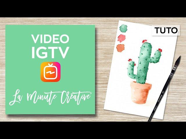 La MINUTE CREATIVE #3 Peindre un cactus à l'aquarelle (TUTO IGTV)