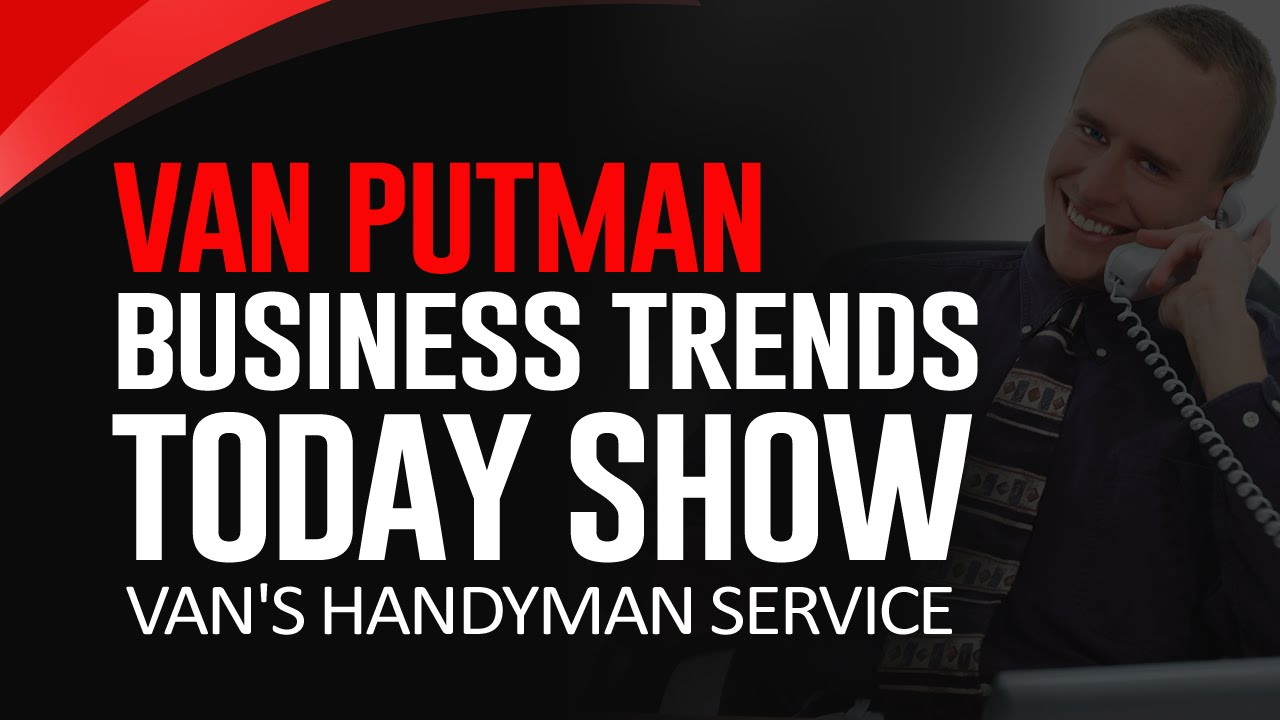 Van Putman On The Business Trends Today Show S Done Right Handyman Service 909 921 8527
