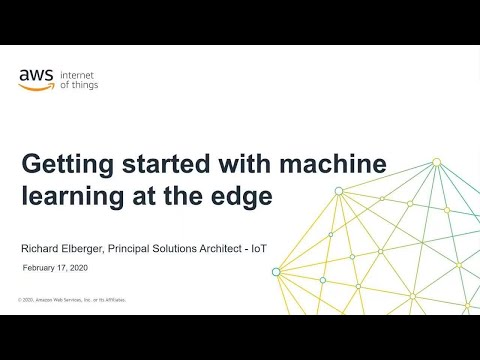 Getting Started Using Machine Learning At The Edge - AWS Online Tech Talks