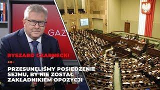 Ryszard Czarnecki: Przesunęliśmy posiedzenie Sejmu, by nie został zakładnikiem opozycji