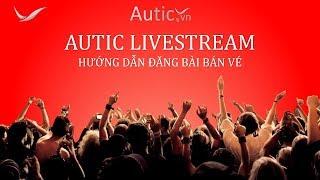 Autic - Hướng dẫn đăng bài bán vé cho CTV mới