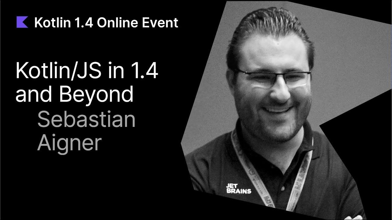Kotlin/JS in 1.4 and Beyond by Sebastian Aigner