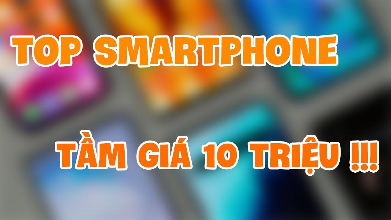 Top 5 Smartphone trong tầm giá 10 triệu đáng mua !!!
