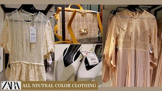 ZARA   NEUTRAL COLOR CLOTHING FOR SUMMER / LADIES COLLECTIONS JUNE 2019