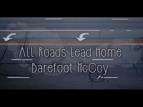 Barefoot McCoy -- All Roads Lead Home (Music Video)