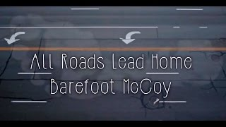 Watch Barefoot Mccoy All Roads Lead Home video