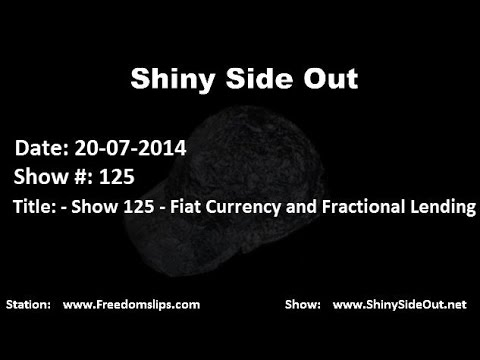 Shiny Side Out - Show 125 - Fiat Currency and Fractional Lending (Part 6)