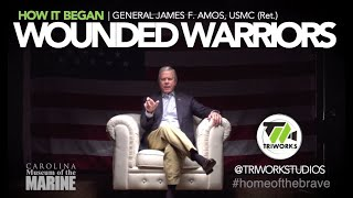 How the Wounded Warriors Began, General James F. Amos, USMC (Ret.)