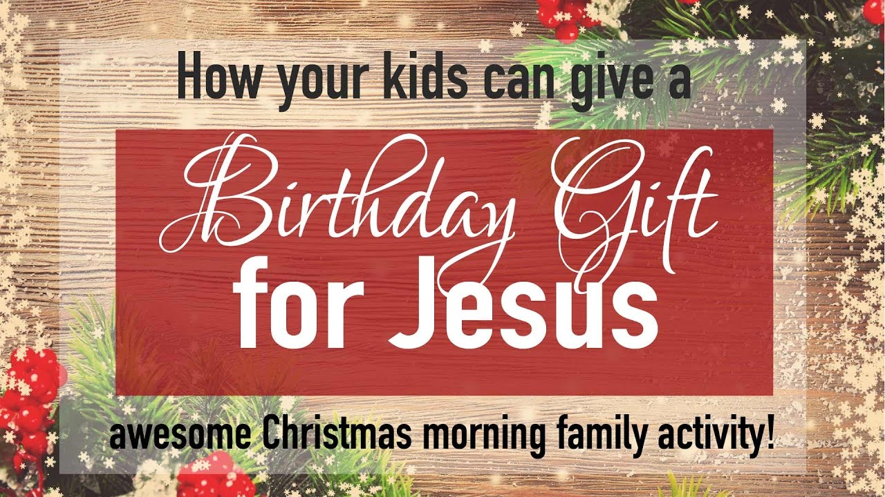 Christmas Birthday Image.Christmas Morning Activity Happy Birthday Jesus Gift