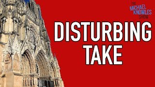 The Left's Disturbing Take On The Notre Dame Fire