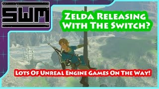Zelda Rumors Clash, Lots of Unreal Engine 4 Games Coming To The Nintendo Switch!