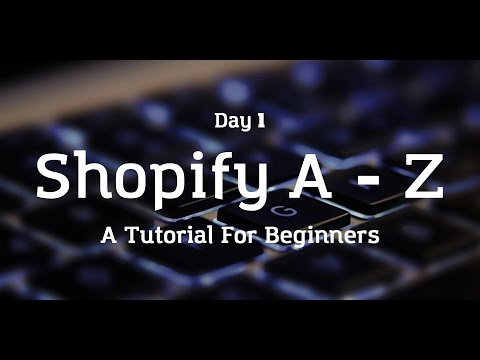 [Day 1] Shopify A to Z - A Beginner's Tutorial