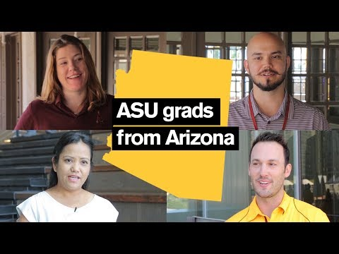 Why I Came to Arizona State University: ASU grads from Arizona