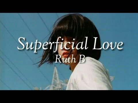 Superficial Love~Ruth B(Lyrics)🎶
