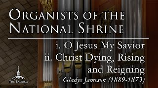 """Organists of the National Shrine – """"i. O Jesus My Savior – ii. Christ Dying, Rising and Reigning"""""""