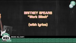 Repeat youtube video Britney Spears - Work Bitch (with lyrics)