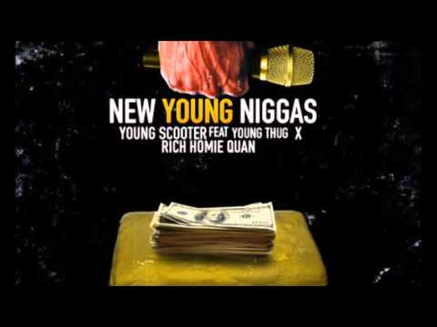 Young Scooter New Young Niggas Ft. Rich Homie Quan & Young Thug