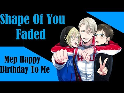 Mep-------Shape Of You/Faded (HAPPY BIRTHDAY TO ME) [14/14 CLOSED] [10/14 DONE]