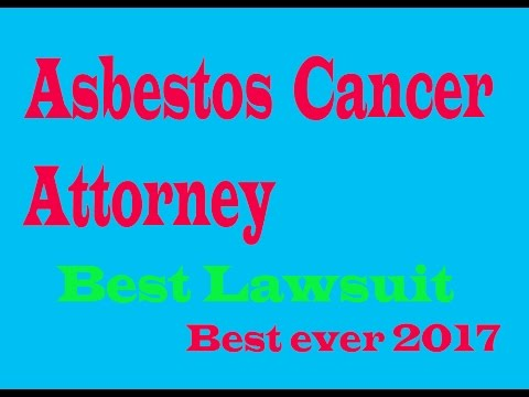 asbestos cancer attorney | asbestos cancer lawsuit - asbestos lung cancer attorney- best ever 2017