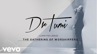 Download Video Dr Tumi - I Love You Jesus (Live At The Ticketpro Dome, 2017 / Audio) MP3 3GP MP4