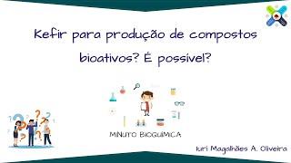 Minuto Bioquímica - Kefir para produção de compostos bioativos? É possível?