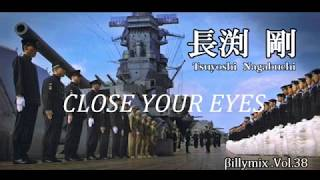 CLOSE YOUR EYES - 長渕 剛 / 特攻の母と特攻隊の遺書 / βillymix .Vol.38