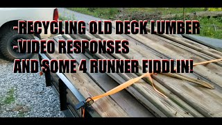 RECYCLING OLD DECK LUMBER - VIDEO RESPONSES AND FIDDLIN WITH 1988 TOYOTA 4 RUNNER